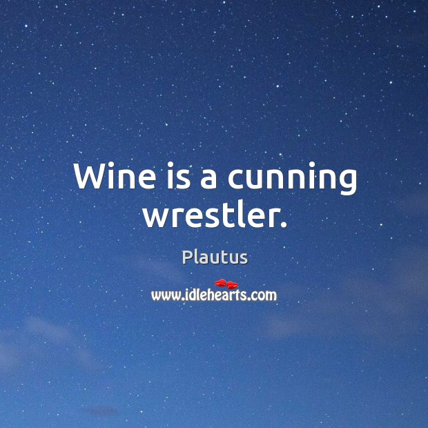 Wine is a cunning wrestler. Image