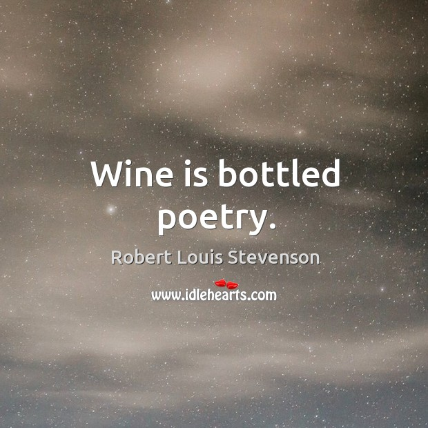 Wine is bottled poetry. Image