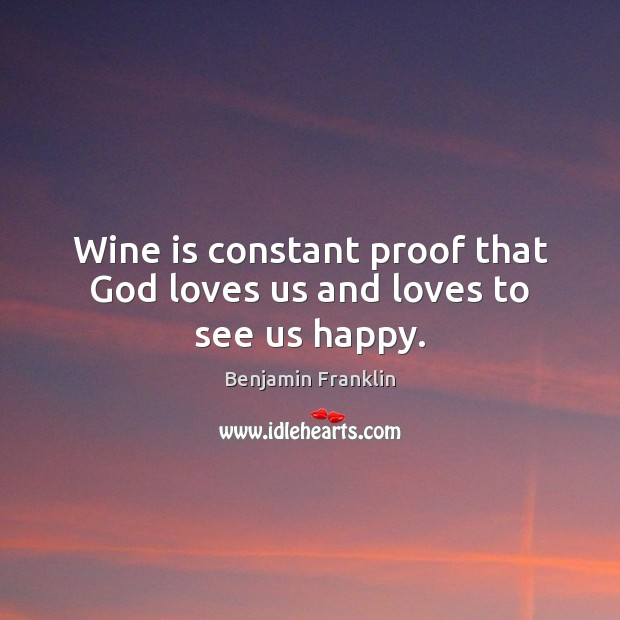 Image, Wine is constant proof that God loves us and loves to see us happy.