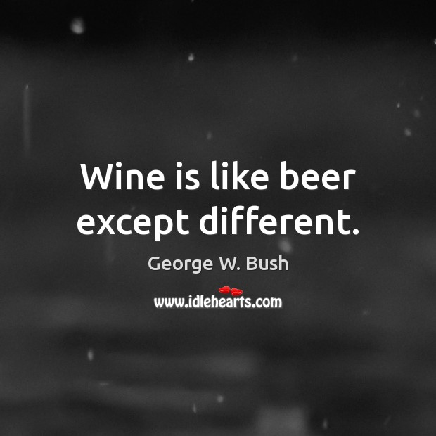Image, Wine is like beer except different.