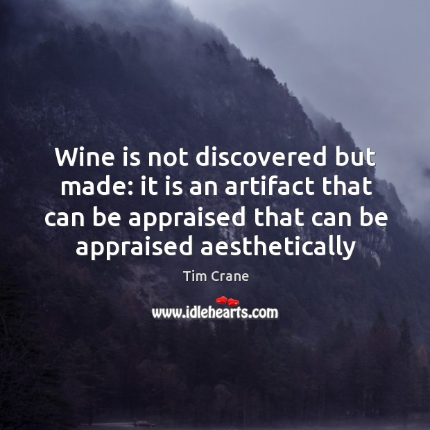 Wine is not discovered but made: it is an artifact that can Image