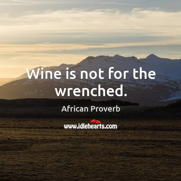 Image, Wine is not for the wrenched.