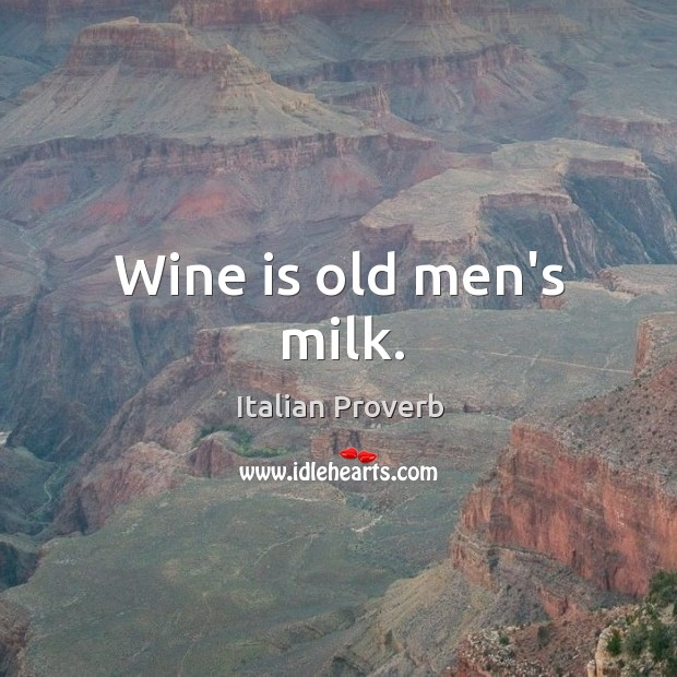 Image, Wine is old men's milk.