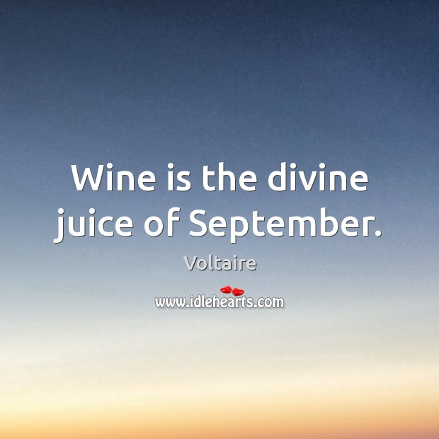 Wine is the divine juice of September. Image