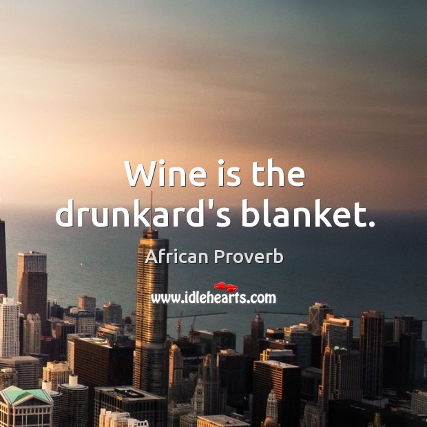 Image, Wine is the drunkard's blanket.