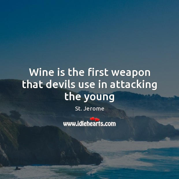 Wine is the first weapon that devils use in attacking the young St. Jerome Picture Quote