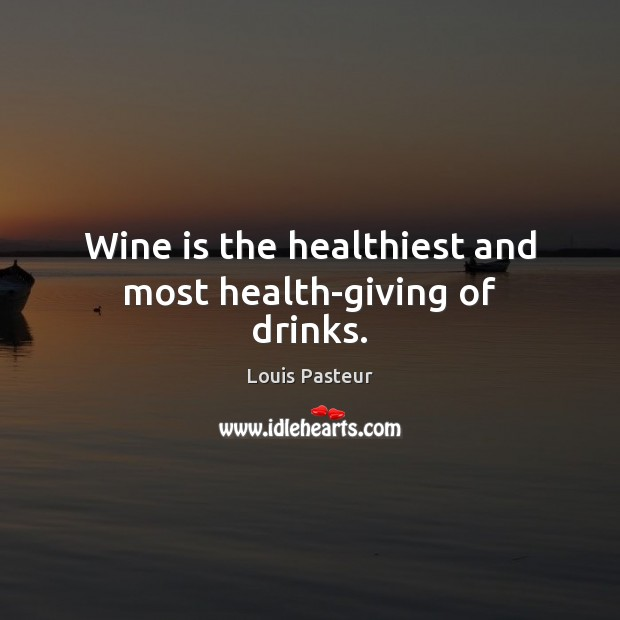 Wine is the healthiest and most health-giving of drinks. Louis Pasteur Picture Quote