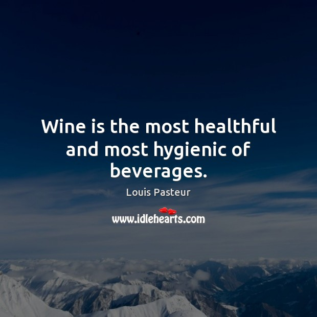 Wine is the most healthful and most hygienic of beverages. Louis Pasteur Picture Quote