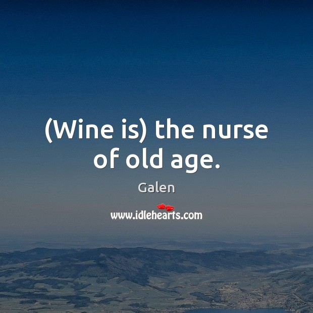 (Wine is) the nurse of old age. Image