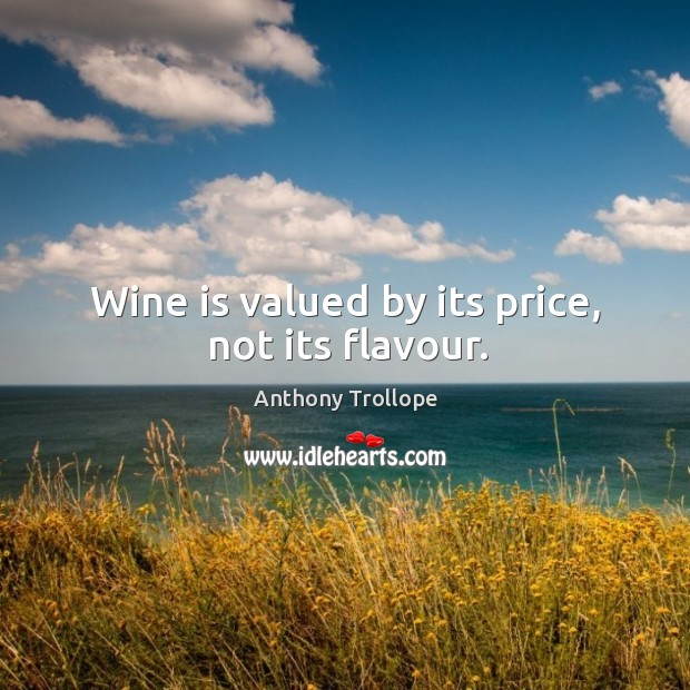 Wine is valued by its price, not its flavour. Image