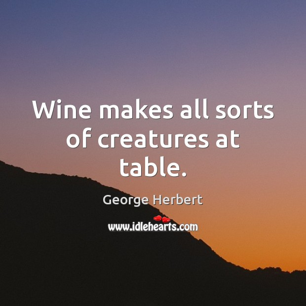 Wine makes all sorts of creatures at table. Image