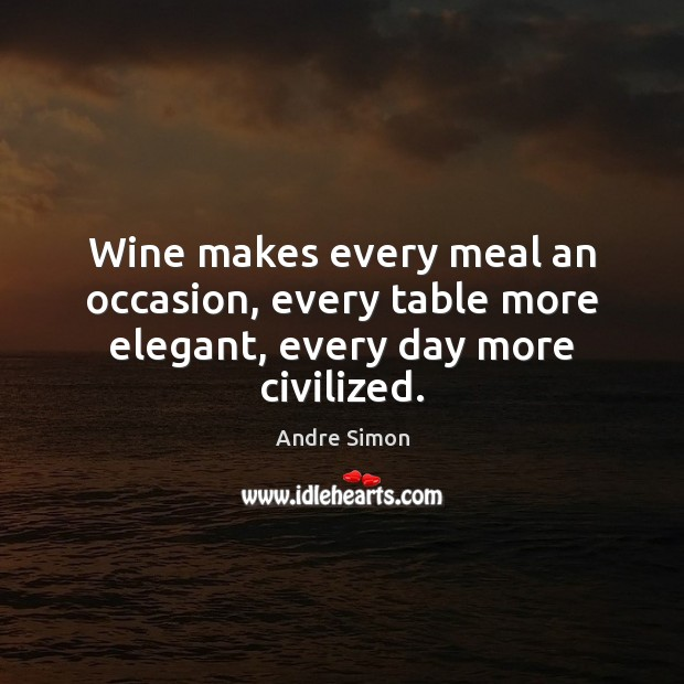 Image, Wine makes every meal an occasion, every table more elegant, every day more civilized.