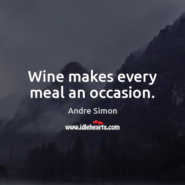 Wine makes every meal an occasion. Image