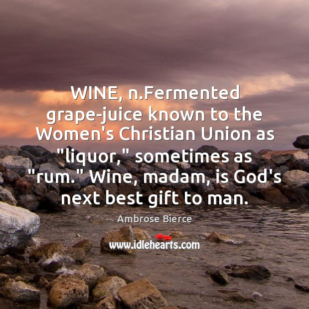 "Image, WINE, n.Fermented grape-juice known to the Women's Christian Union as ""liquor,"""