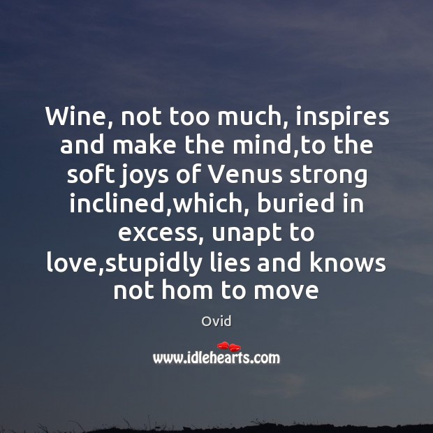 Wine, not too much, inspires and make the mind,to the soft Image
