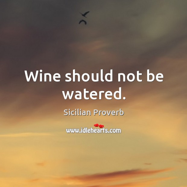 Image, Wine should not be watered.