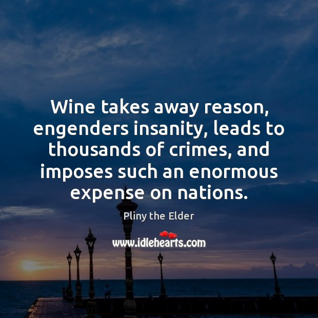 Wine takes away reason, engenders insanity, leads to thousands of crimes, and Image
