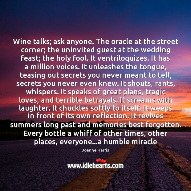 Wine talks; ask anyone. The oracle at the street corner; the uninvited Joanne Harris Picture Quote