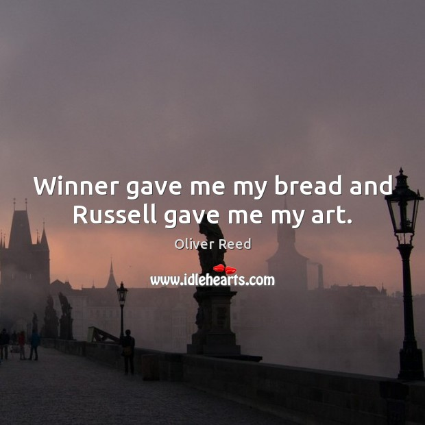 Winner gave me my bread and Russell gave me my art. Image
