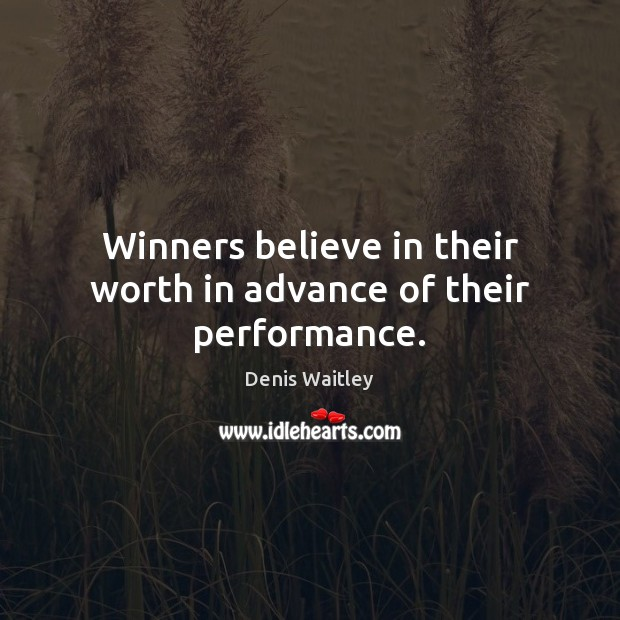 Winners believe in their worth in advance of their performance. Denis Waitley Picture Quote
