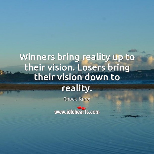 Winners bring reality up to their vision. Losers bring their vision down to reality. Image