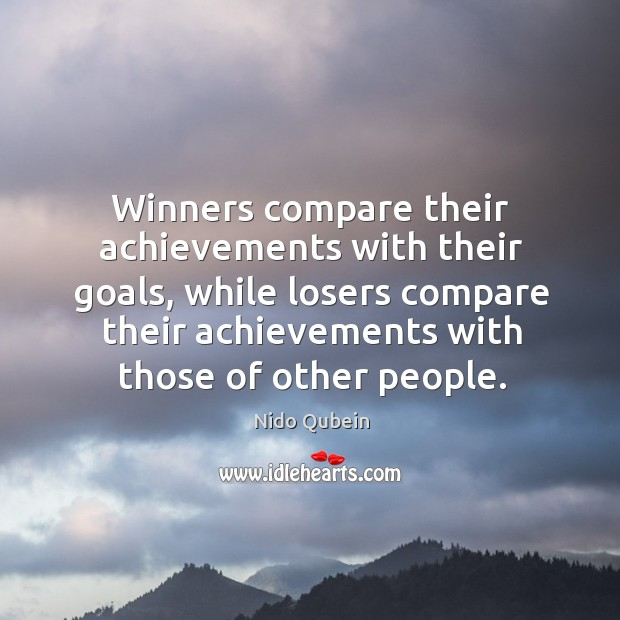 Winners compare their achievements with their goals, while losers compare their achievements with those of other people Nido Qubein Picture Quote