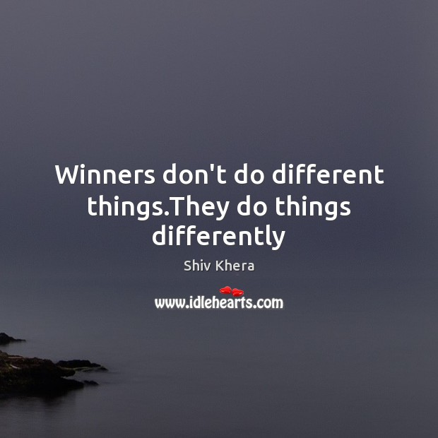 Winners don't do different things.They do things differently Shiv Khera Picture Quote