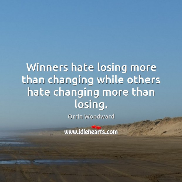 Image, Winners hate losing more than changing while others hate changing more than losing.