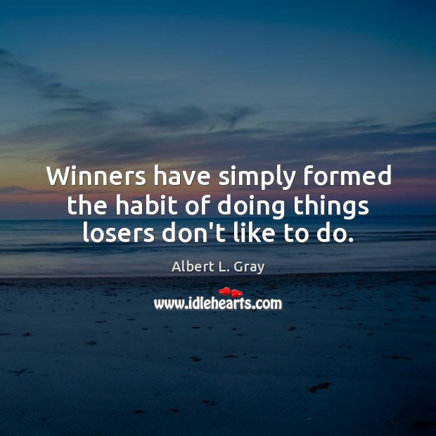 Image, Winners have simply formed the habit of doing things losers don't like to do.