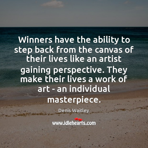 Image, Winners have the ability to step back from the canvas of their