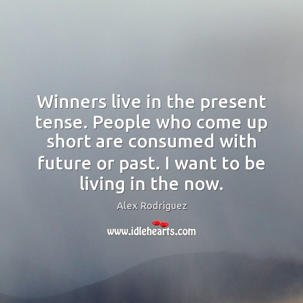 Image, Winners live in the present tense. People who come up short are