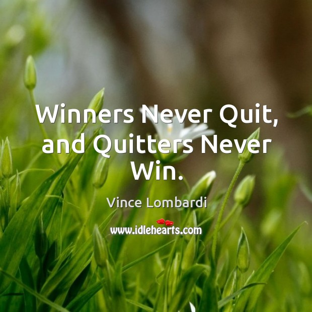 Image, Winners never quit, and quitters never win.