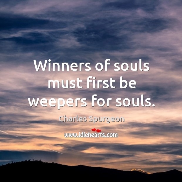 Winners of souls must first be weepers for souls. Image