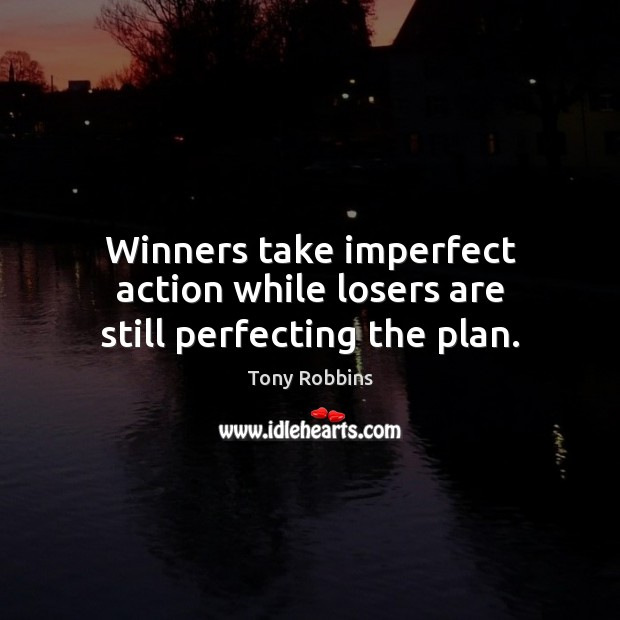 Image, Winners take imperfect action while losers are still perfecting the plan.