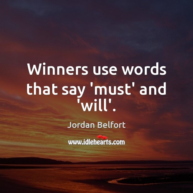Winners use words that say 'must' and 'will'. Jordan Belfort Picture Quote
