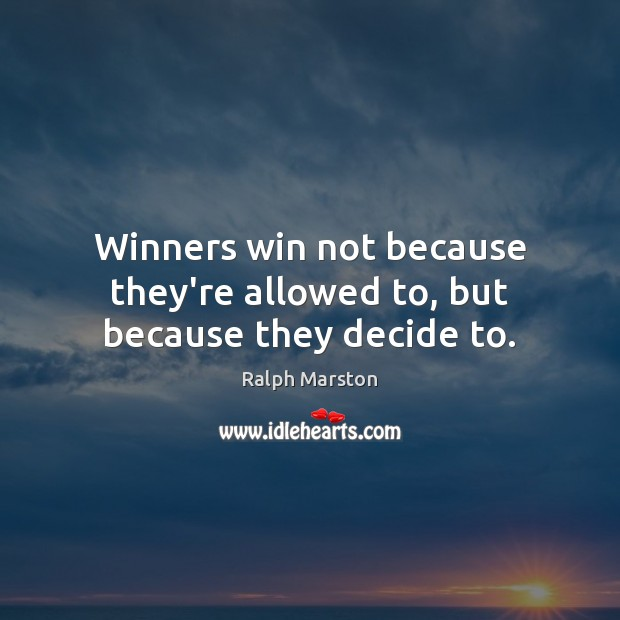 Image, Winners win not because they're allowed to, but because they decide to.