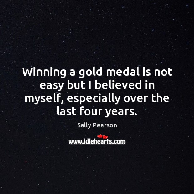 Winning a gold medal is not easy but I believed in myself, Sally Pearson Picture Quote