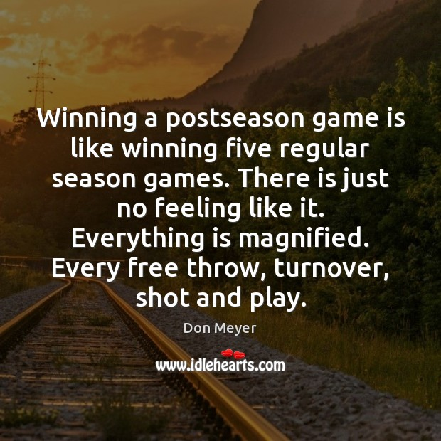 Winning a postseason game is like winning five regular season games. There Image