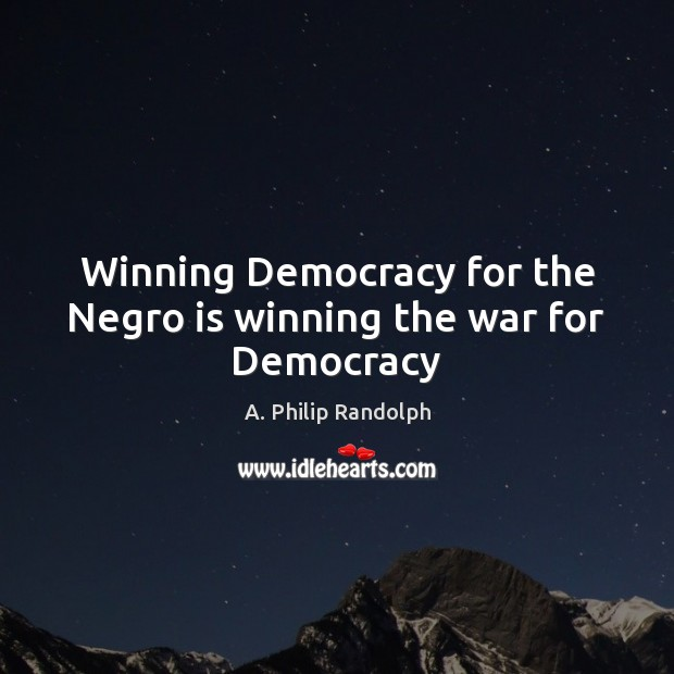 Image, Winning Democracy for the Negro is winning the war for Democracy