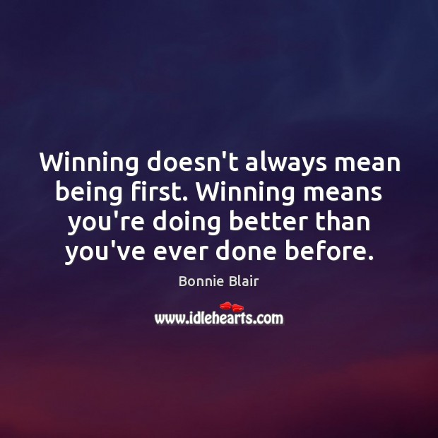 Image, Winning doesn't always mean being first. Winning means you're doing better than