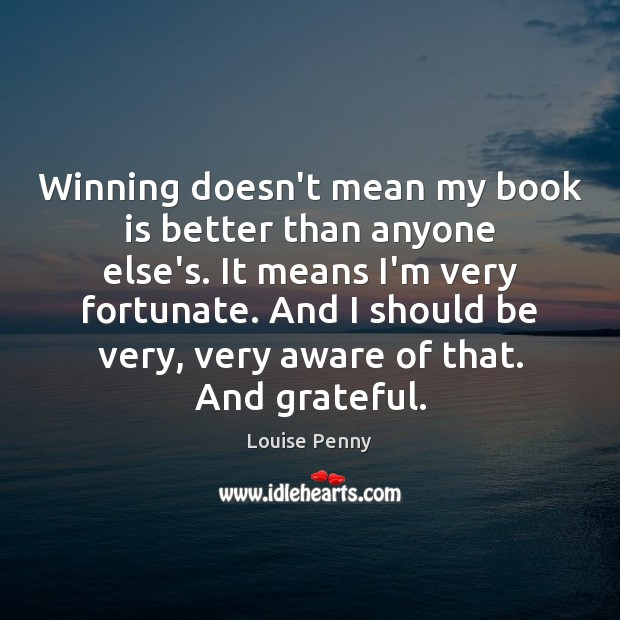 Winning doesn't mean my book is better than anyone else's. It means Image