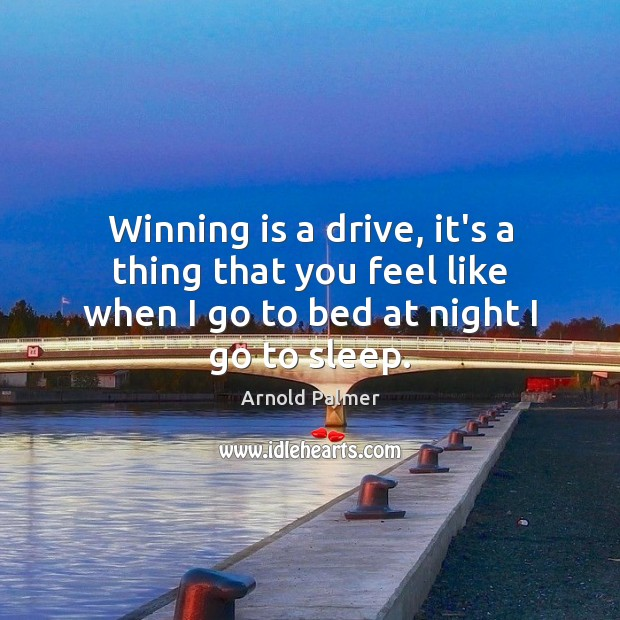 Image, Winning is a drive, it's a thing that you feel like when