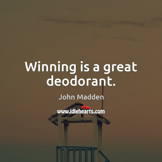 Winning is a great deodorant. Image