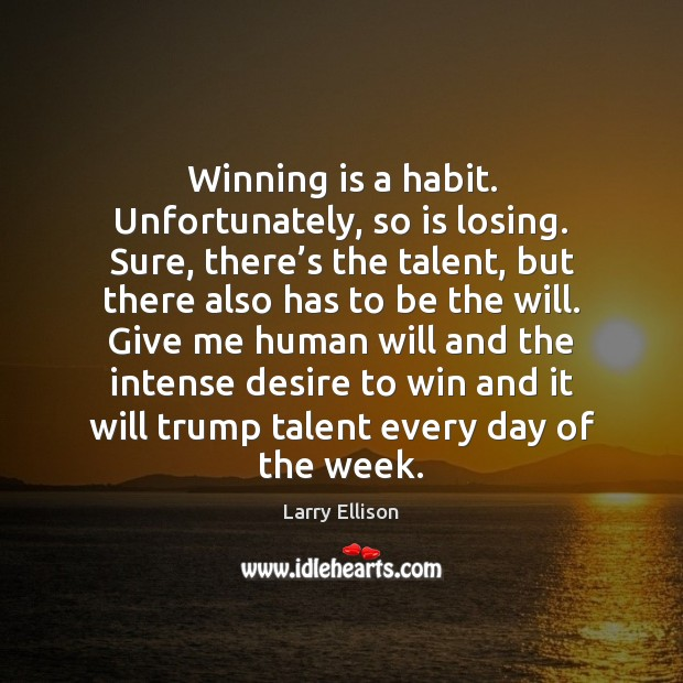 Winning is a habit. Unfortunately, so is losing. Sure, there's the Larry Ellison Picture Quote