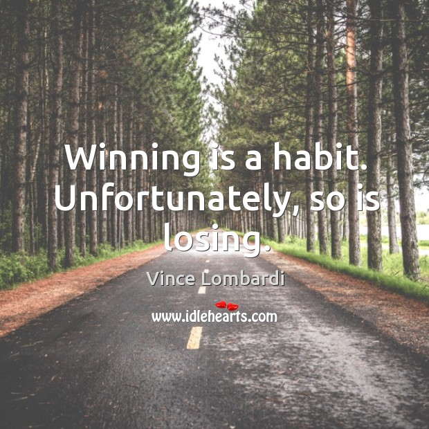 Image, Winning is a habit. Unfortunately, so is losing.