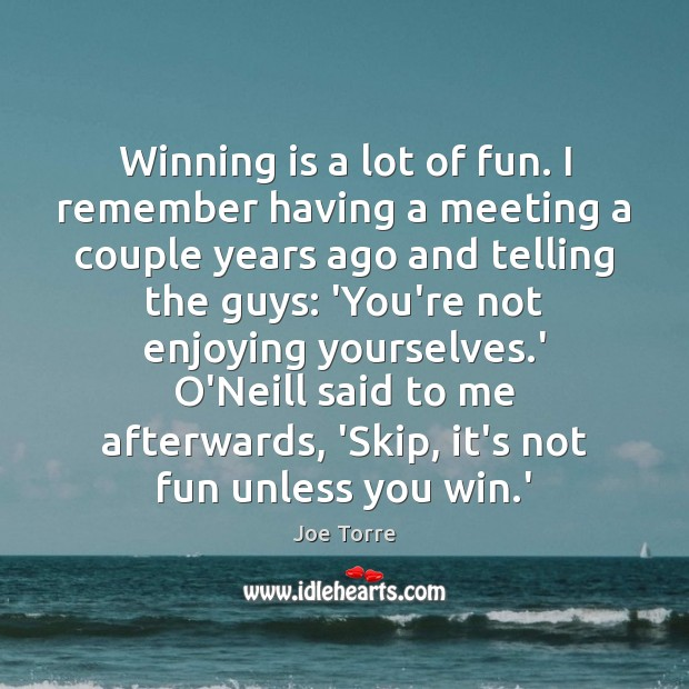 Winning is a lot of fun. I remember having a meeting a Image