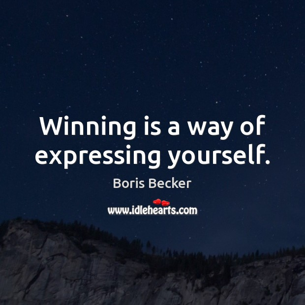 Image, Winning is a way of expressing yourself.