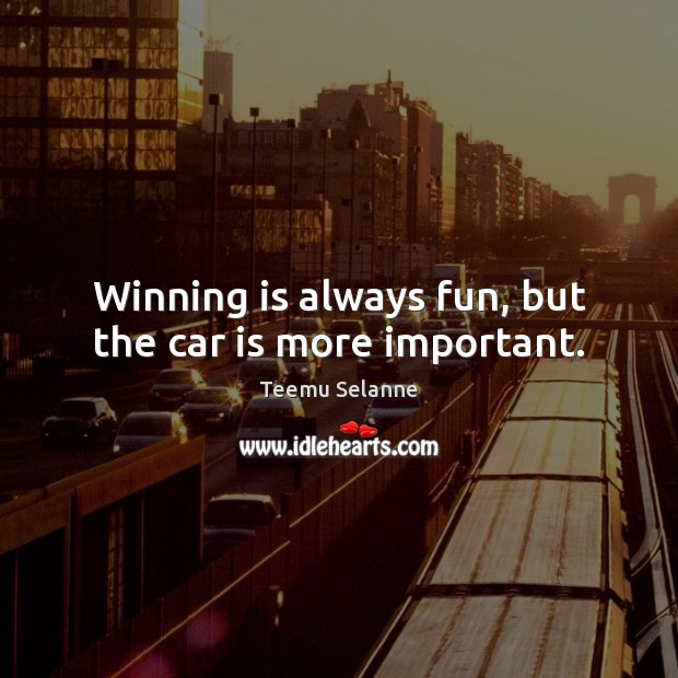Winning is always fun, but the car is more important. Car Quotes Image