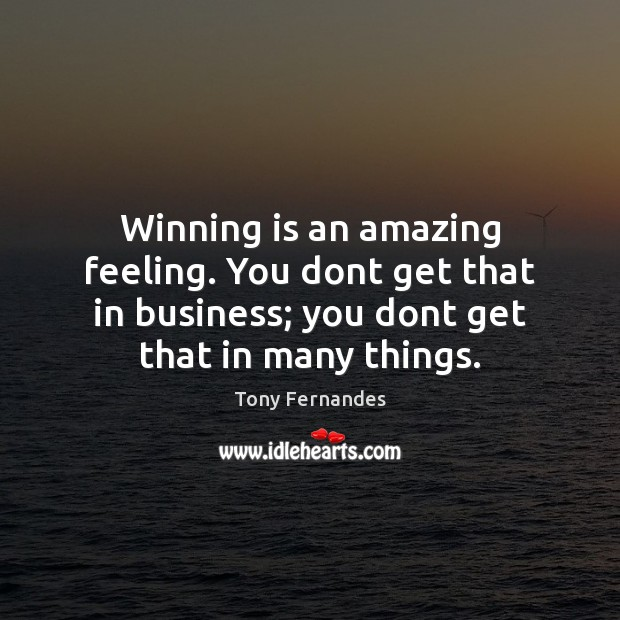 Image, Winning is an amazing feeling. You dont get that in business; you