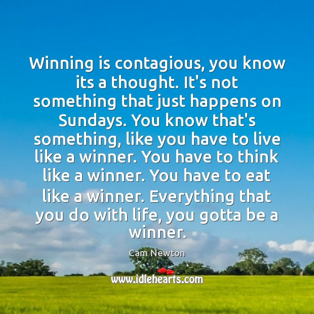 Winning is contagious, you know its a thought. It's not something that Cam Newton Picture Quote
